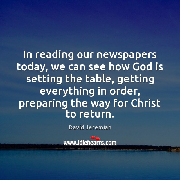 In reading our newspapers today, we can see how God is setting Image