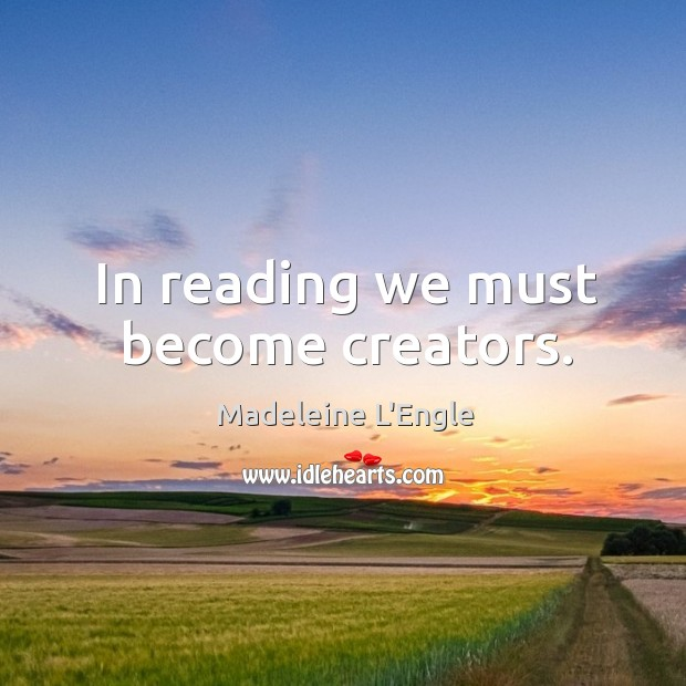 In reading we must become creators. Image