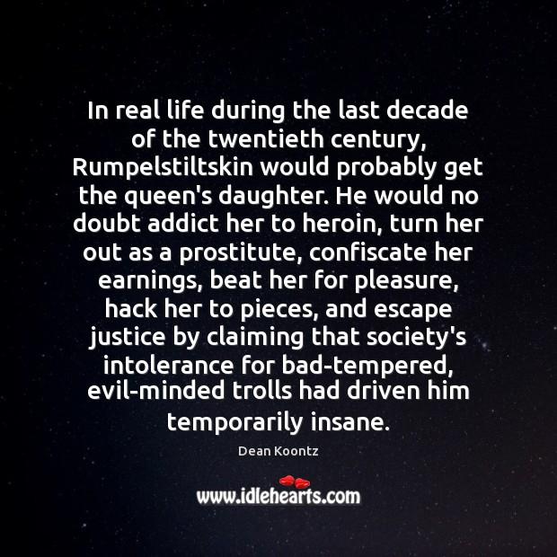 In real life during the last decade of the twentieth century, Rumpelstiltskin Dean Koontz Picture Quote