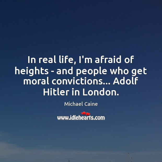 In real life, I'm afraid of heights – and people who get Real Life Quotes Image