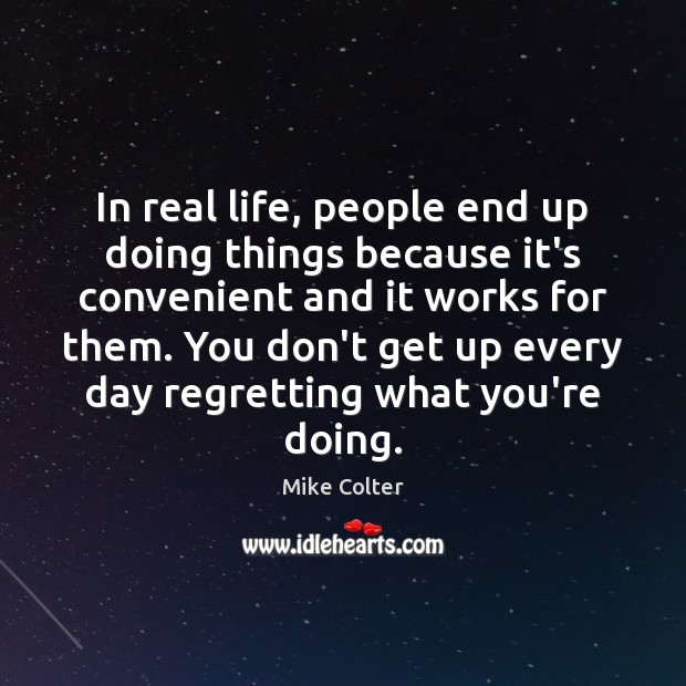 In real life, people end up doing things because it's convenient and Real Life Quotes Image