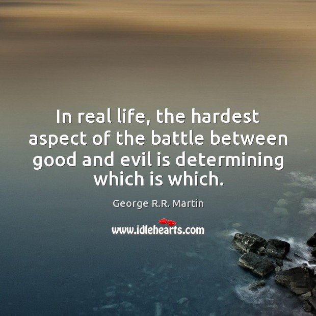 Image, In real life, the hardest aspect of the battle between good and