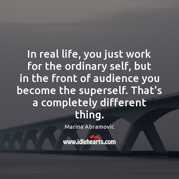 In real life, you just work for the ordinary self, but in Image