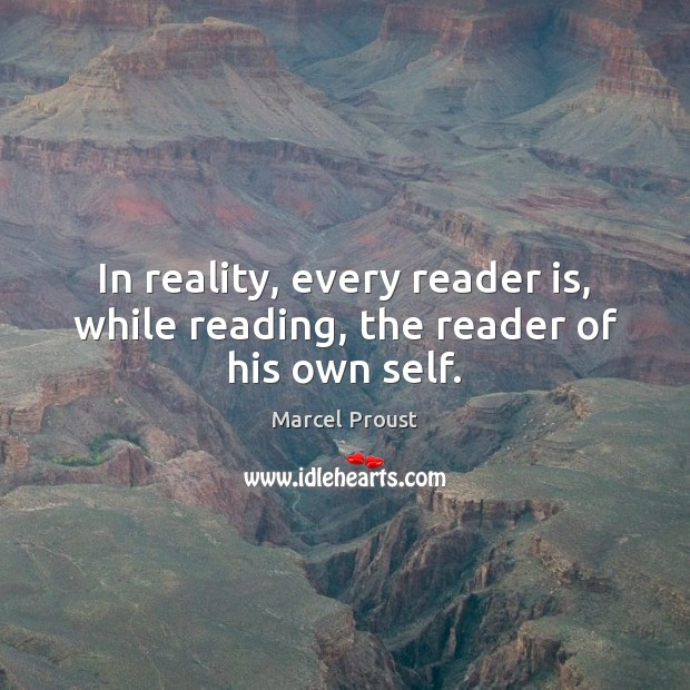 In reality, every reader is, while reading, the reader of his own self. Image