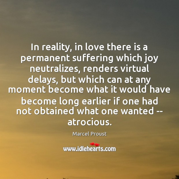 Image, In reality, in love there is a permanent suffering which joy neutralizes,