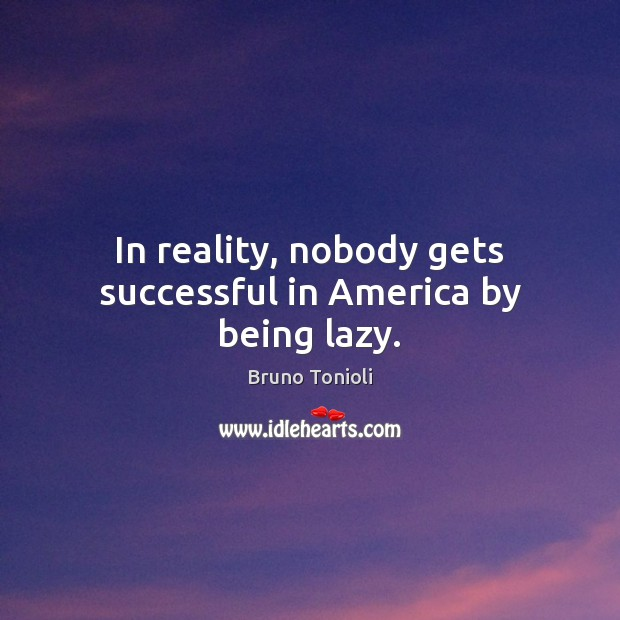 Image, In reality, nobody gets successful in America by being lazy.