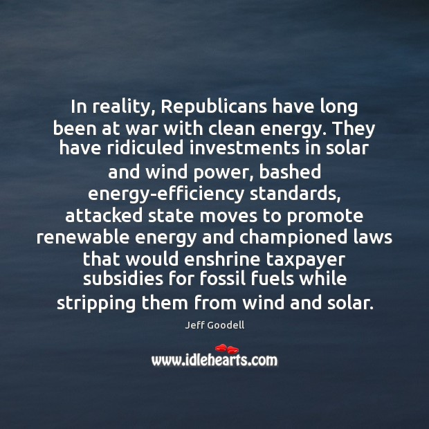Image, In reality, Republicans have long been at war with clean energy. They