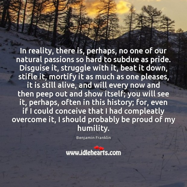 In reality, there is, perhaps, no one of our natural passions so Humility Quotes Image