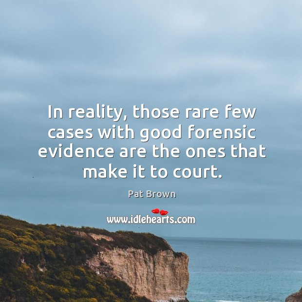 In reality, those rare few cases with good forensic evidence are the ones that make it to court. Image