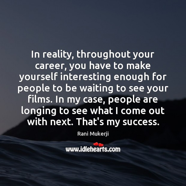 In reality, throughout your career, you have to make yourself interesting enough Reality Quotes Image