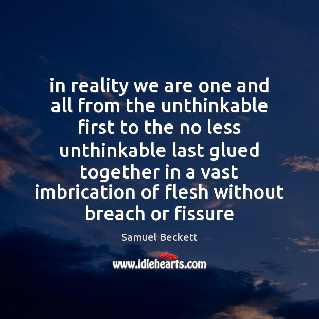 In reality we are one and all from the unthinkable first to Samuel Beckett Picture Quote