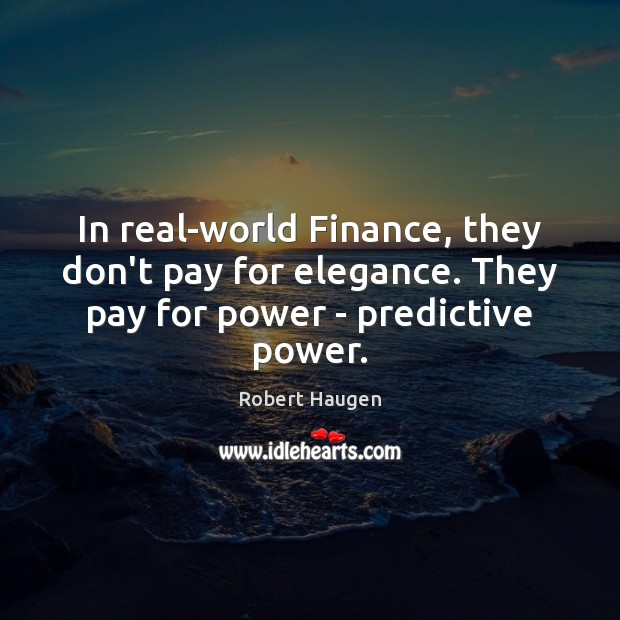 Image, In real-world Finance, they don't pay for elegance. They pay for power – predictive power.