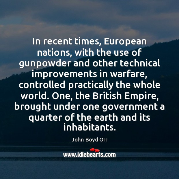 In recent times, European nations, with the use of gunpowder and other John Boyd Orr Picture Quote