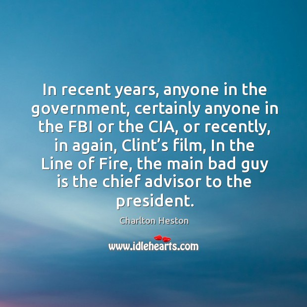 In recent years, anyone in the government, certainly anyone in the fbi or the cia Image
