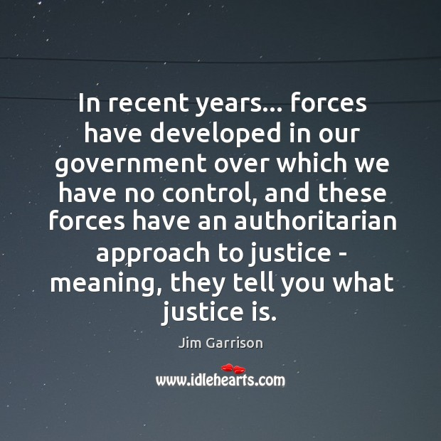 In recent years… forces have developed in our government over which we Jim Garrison Picture Quote