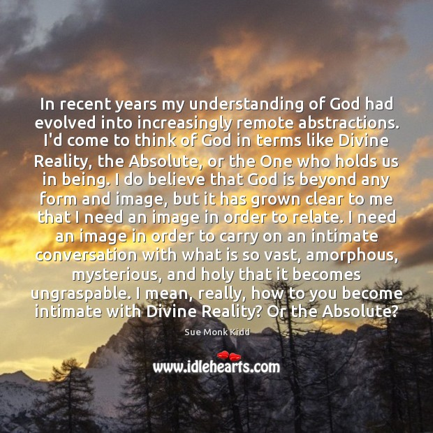Image, In recent years my understanding of God had evolved into increasingly remote