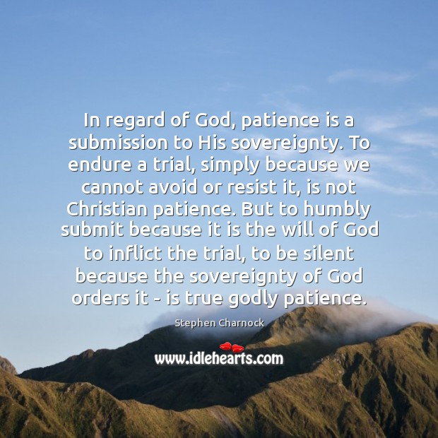 In regard of God, patience is a submission to His sovereignty. To Submission Quotes Image