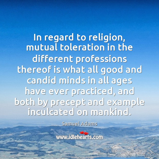 In regard to religion, mutual toleration in the different professions thereof is Image