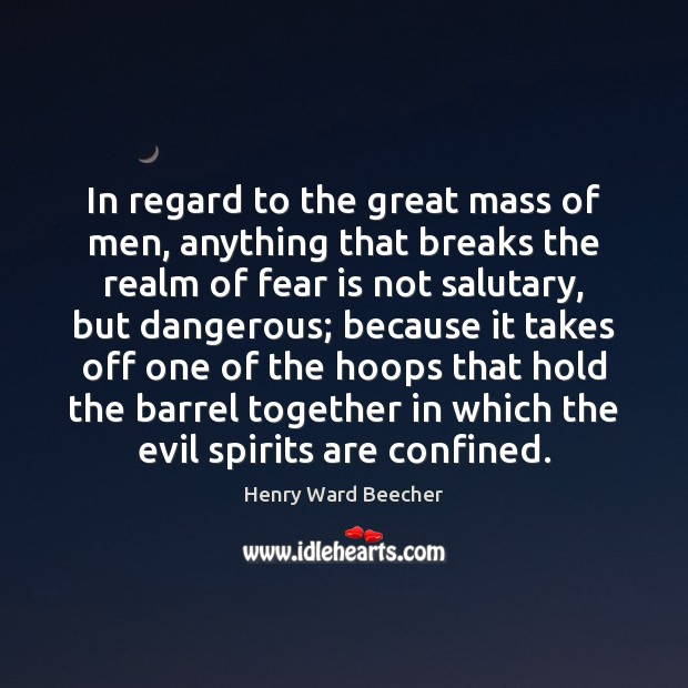 Image, In regard to the great mass of men, anything that breaks the