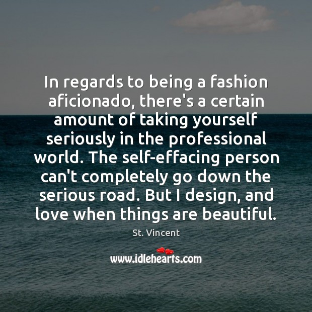 In regards to being a fashion aficionado, there's a certain amount of Image