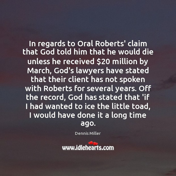 In regards to Oral Roberts' claim that God told him that he Image