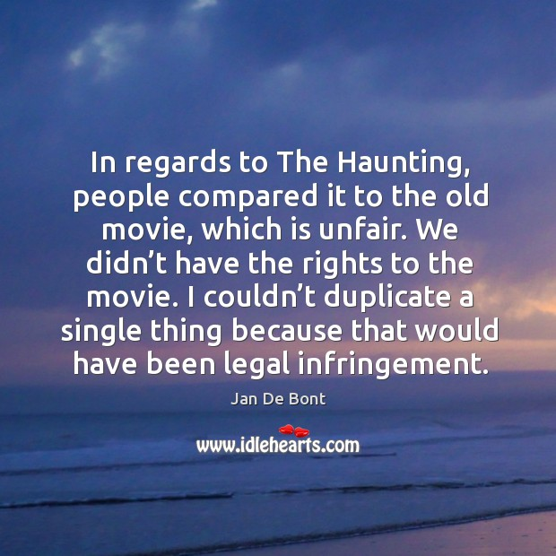 In regards to the haunting, people compared it to the old movie, which is unfair. Image
