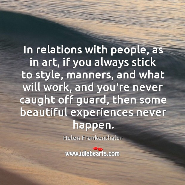 In relations with people, as in art, if you always stick to Helen Frankenthaler Picture Quote
