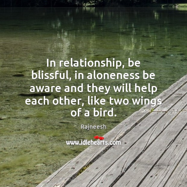 In relationship, be blissful, in aloneness be aware and they will help Image