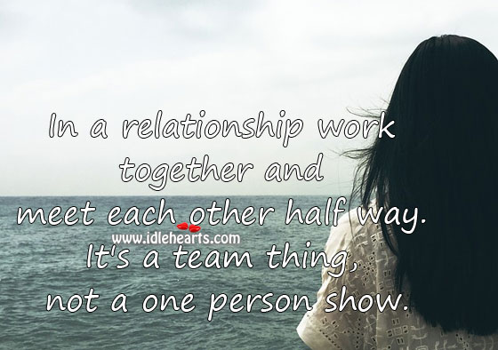 A relationship is a team thing, not a one person show. Team Quotes Image