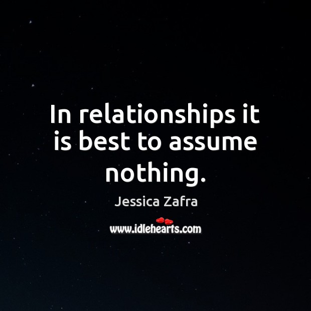 In relationships it is best to assume nothing. Image