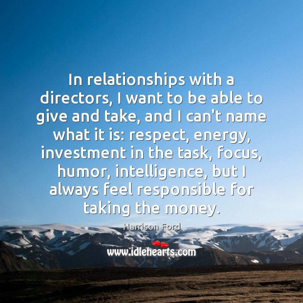 In relationships with a directors, I want to be able to give Harrison Ford Picture Quote