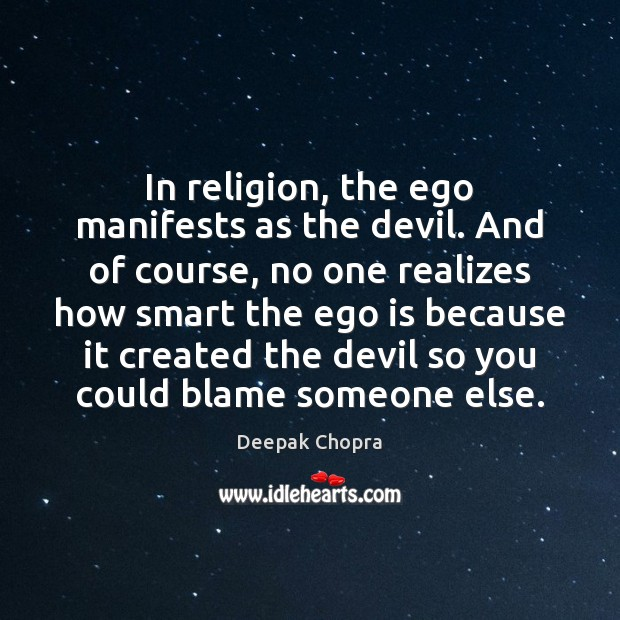 In religion, the ego manifests as the devil. And of course, no Ego Quotes Image