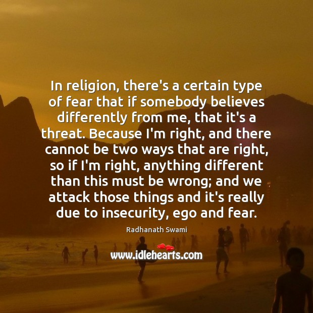 In religion, there's a certain type of fear that if somebody believes Radhanath Swami Picture Quote