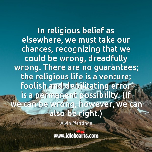 Image, In religious belief as elsewhere, we must take our chances, recognizing that