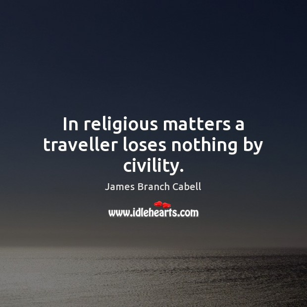 In religious matters a traveller loses nothing by civility. Image