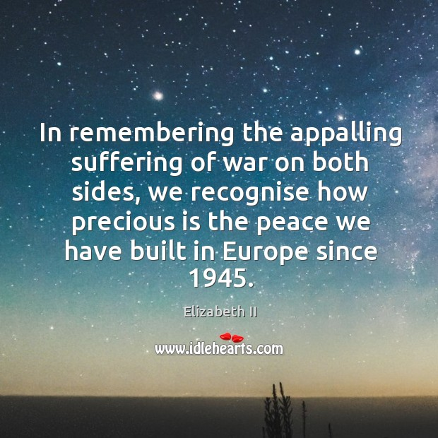 In remembering the appalling suffering of war on both sides, we recognise how precious Image