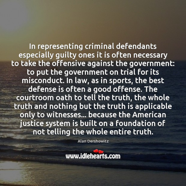 Image, In representing criminal defendants especially guilty ones it is often necessary to