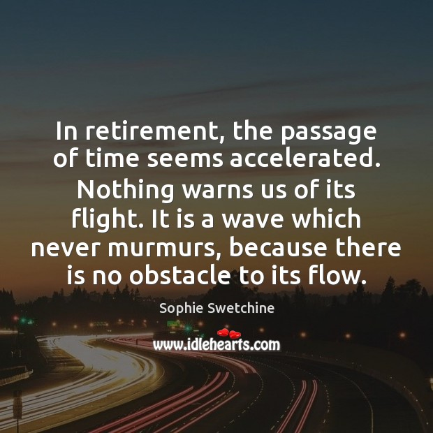 In retirement, the passage of time seems accelerated. Nothing warns us of Sophie Swetchine Picture Quote