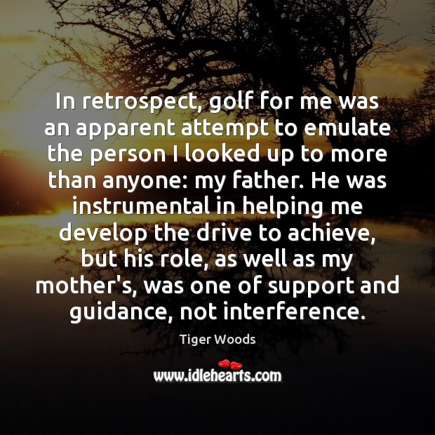 In retrospect, golf for me was an apparent attempt to emulate the Tiger Woods Picture Quote