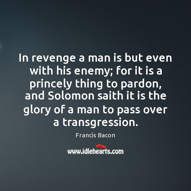 In revenge a man is but even with his enemy; for it Image