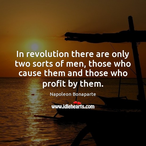 In revolution there are only two sorts of men, those who cause Napoleon Bonaparte Picture Quote