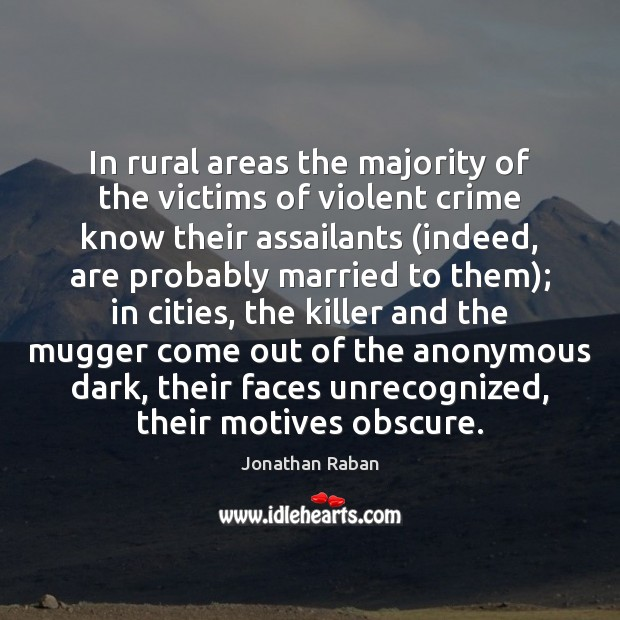 In rural areas the majority of the victims of violent crime know Jonathan Raban Picture Quote