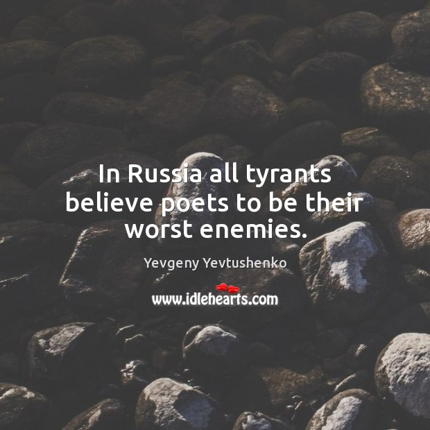 In Russia all tyrants believe poets to be their worst enemies. Image