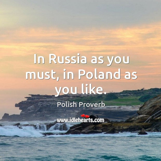 In russia as you must, in poland as you like. Polish Proverbs Image