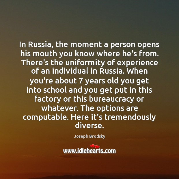 In Russia, the moment a person opens his mouth you know where Joseph Brodsky Picture Quote
