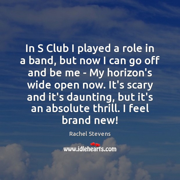 In S Club I played a role in a band, but now Rachel Stevens Picture Quote