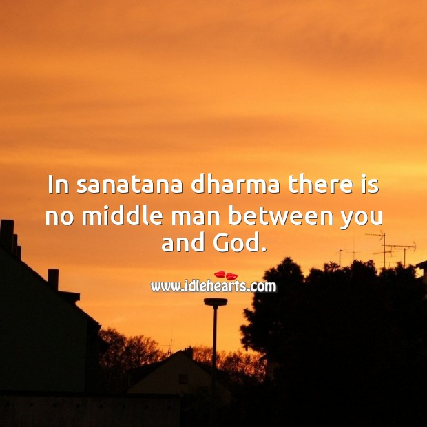 In sanatana dharma there is no middle man between you and God. Picture Quotes Image