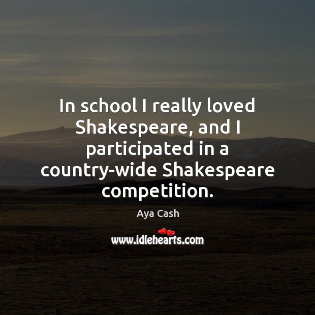 Image, In school I really loved Shakespeare, and I participated in a country-wide