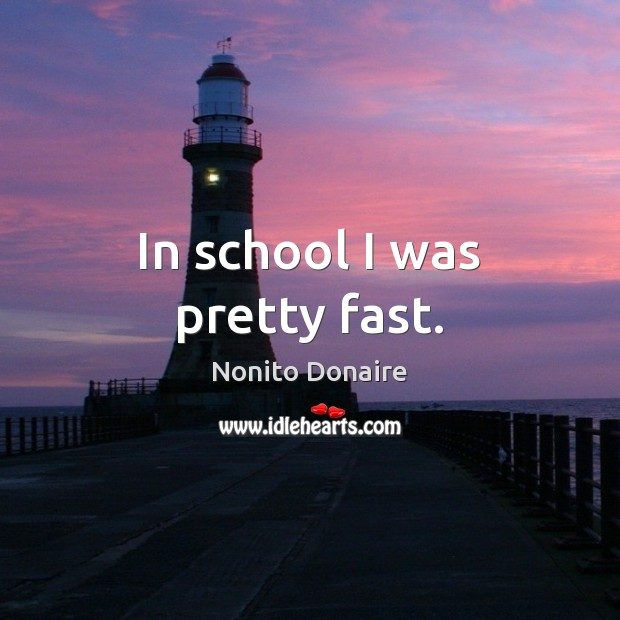 Image, In school I was pretty fast.