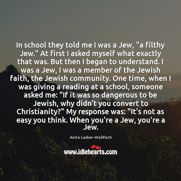 "Image, In school they told me I was a Jew, ""a filthy Jew."""
